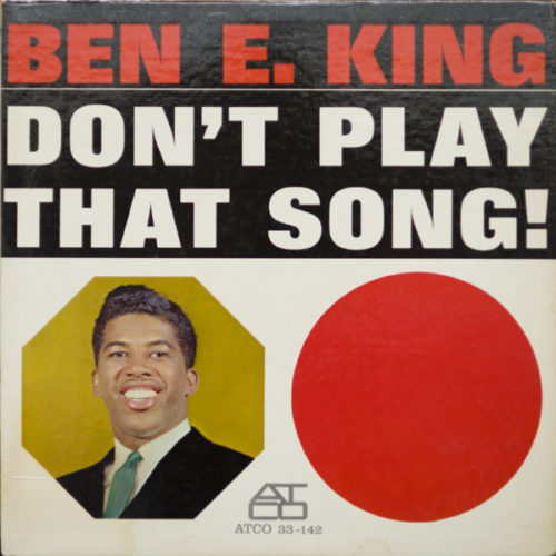 Ben E. King ‎– Don't Play That Song!